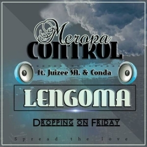 Meropa Control - Lengoma Ft. Juizee SA & Conda